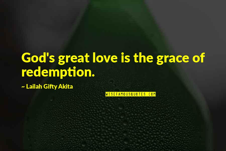 Saved By Jesus Quotes By Lailah Gifty Akita: God's great love is the grace of redemption.