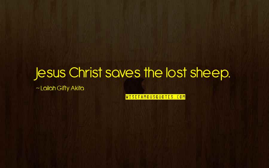 Saved By Jesus Quotes By Lailah Gifty Akita: Jesus Christ saves the lost sheep.