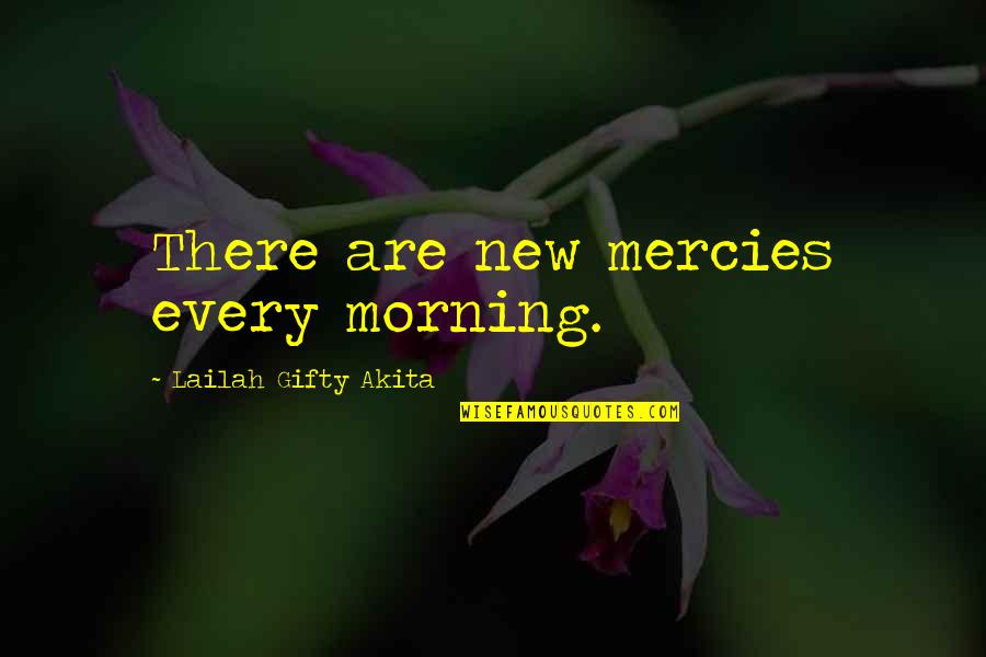 Saved By Jesus Quotes By Lailah Gifty Akita: There are new mercies every morning.