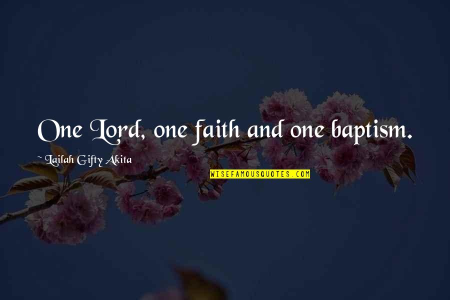 Saved By Jesus Quotes By Lailah Gifty Akita: One Lord, one faith and one baptism.