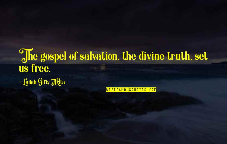 Saved By Jesus Quotes By Lailah Gifty Akita: The gospel of salvation, the divine truth, set