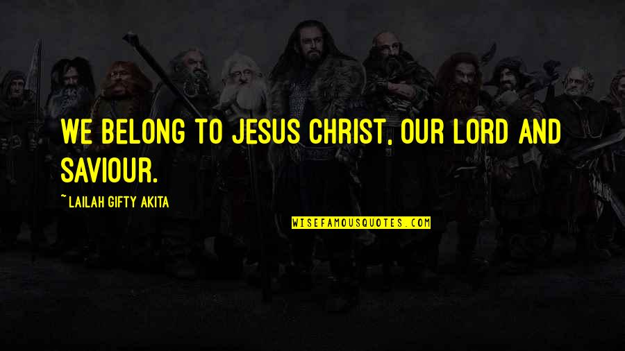 Saved By Jesus Quotes By Lailah Gifty Akita: We belong to Jesus Christ, our Lord and