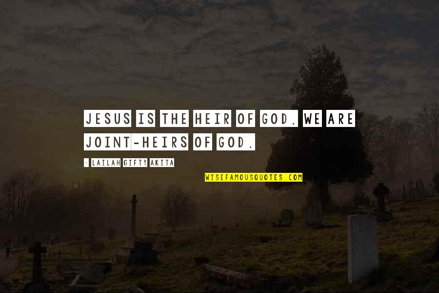 Saved By Jesus Quotes By Lailah Gifty Akita: Jesus is the Heir of God. We are