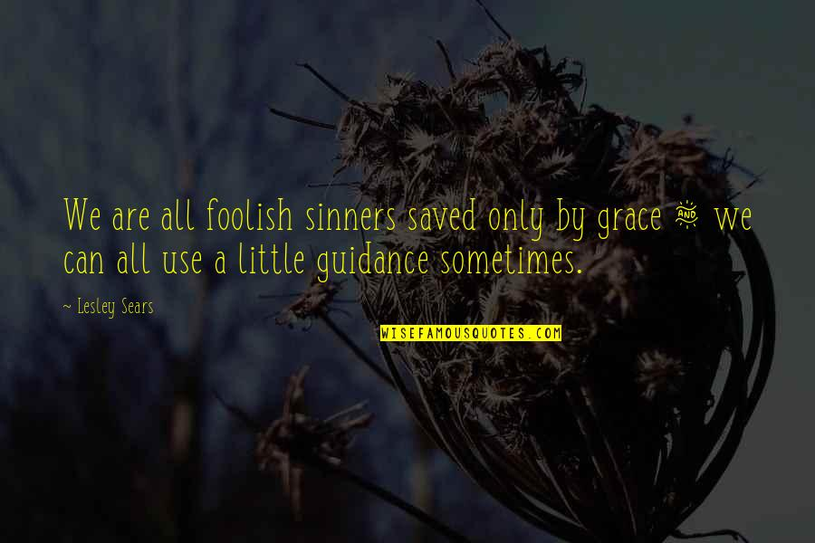 Saved By Jesus Quotes By Lesley Sears: We are all foolish sinners saved only by