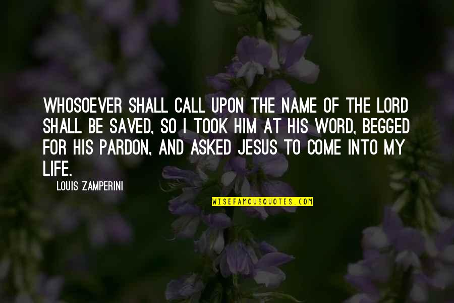 Saved By Jesus Quotes By Louis Zamperini: Whosoever shall call upon the name of the