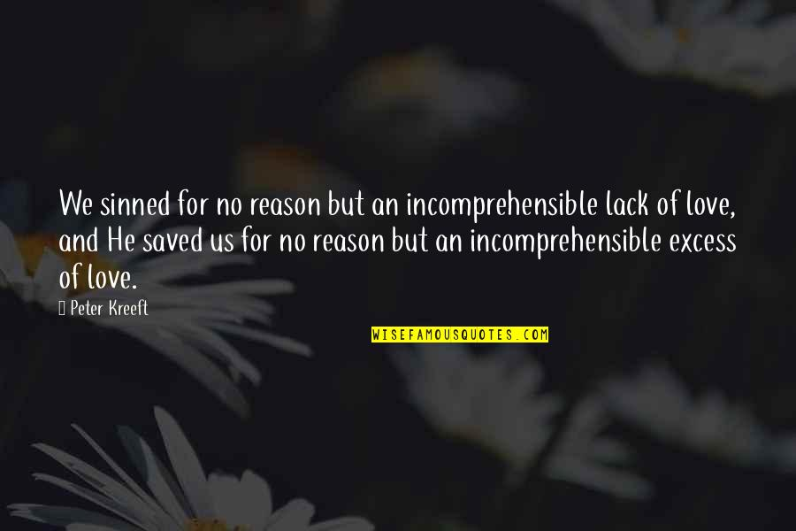Saved By Jesus Quotes By Peter Kreeft: We sinned for no reason but an incomprehensible