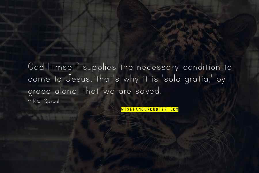 Saved By Jesus Quotes By R.C. Sproul: God Himself supplies the necessary condition to come