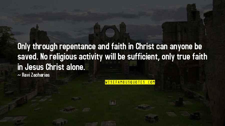 Saved By Jesus Quotes By Ravi Zacharias: Only through repentance and faith in Christ can