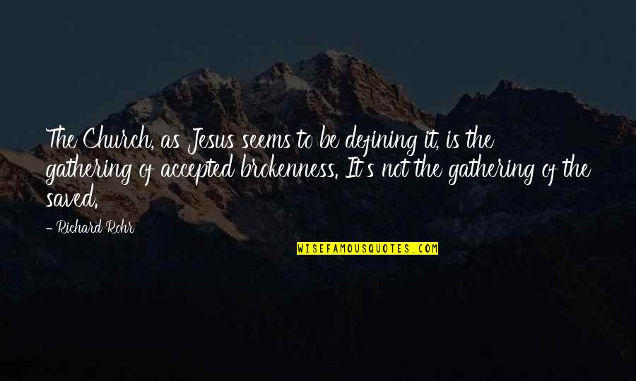 Saved By Jesus Quotes By Richard Rohr: The Church, as Jesus seems to be defining