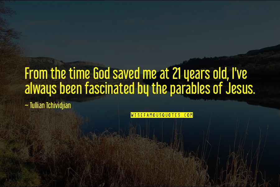 Saved By Jesus Quotes By Tullian Tchividjian: From the time God saved me at 21