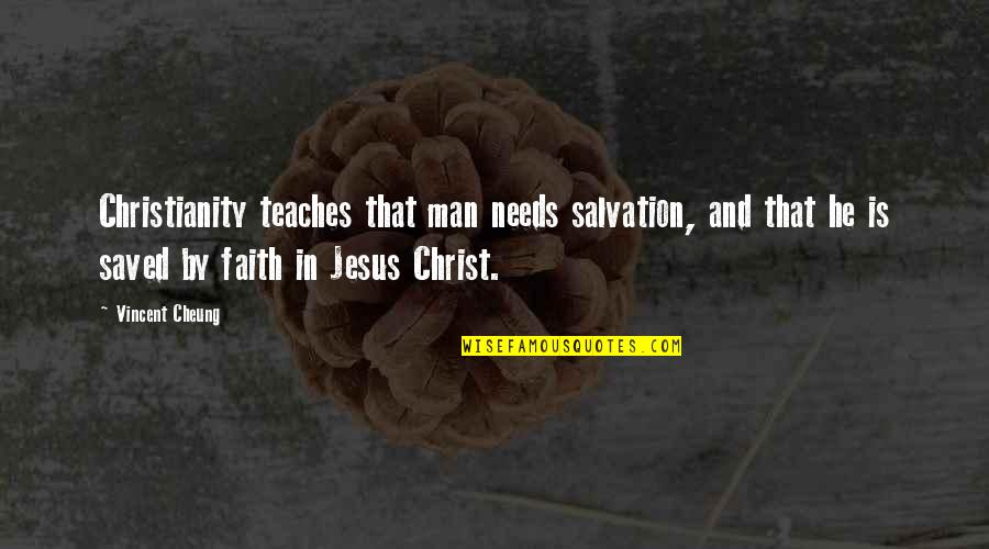 Saved By Jesus Quotes By Vincent Cheung: Christianity teaches that man needs salvation, and that