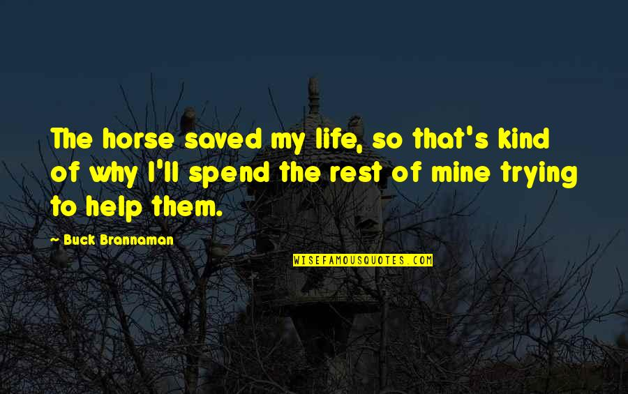 Saved Life Quotes By Buck Brannaman: The horse saved my life, so that's kind