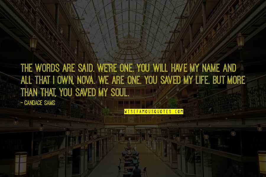 Saved Life Quotes By Candace Sams: The words are said. We're one. You will