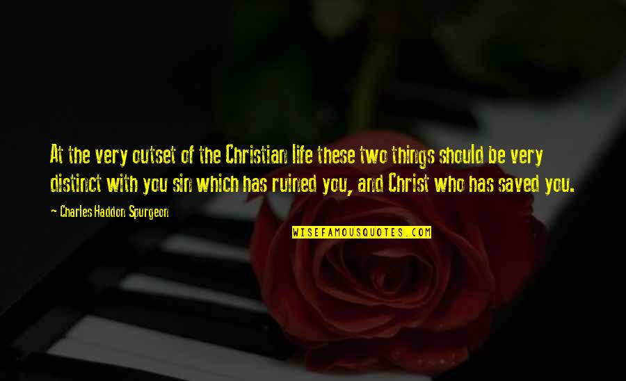 Saved Life Quotes By Charles Haddon Spurgeon: At the very outset of the Christian life