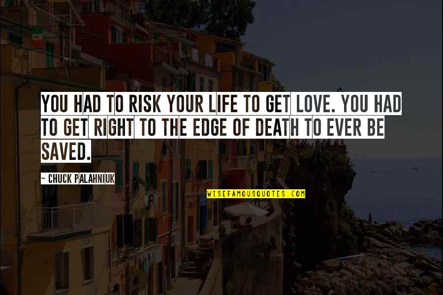 Saved Life Quotes By Chuck Palahniuk: You had to risk your life to get