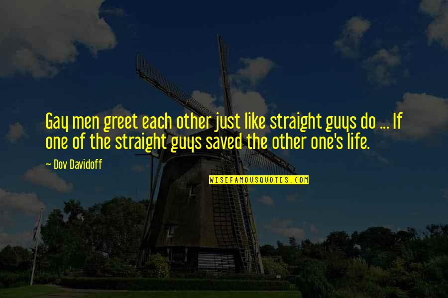 Saved Life Quotes By Dov Davidoff: Gay men greet each other just like straight