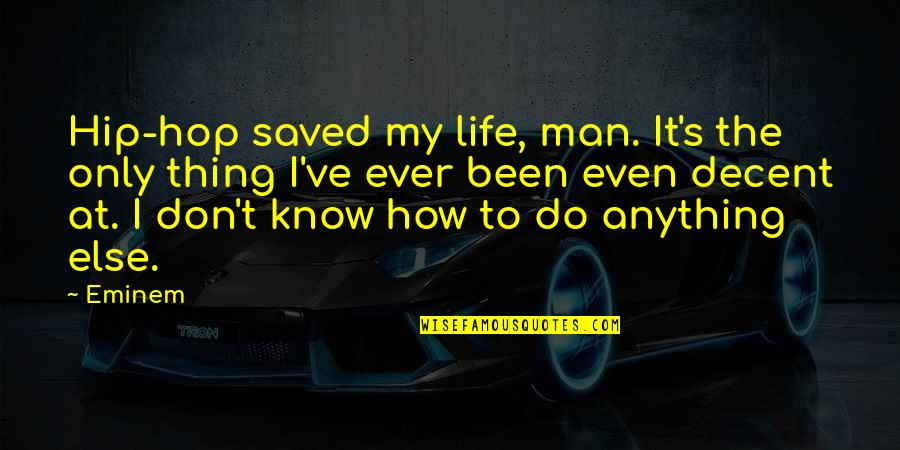 Saved Life Quotes By Eminem: Hip-hop saved my life, man. It's the only