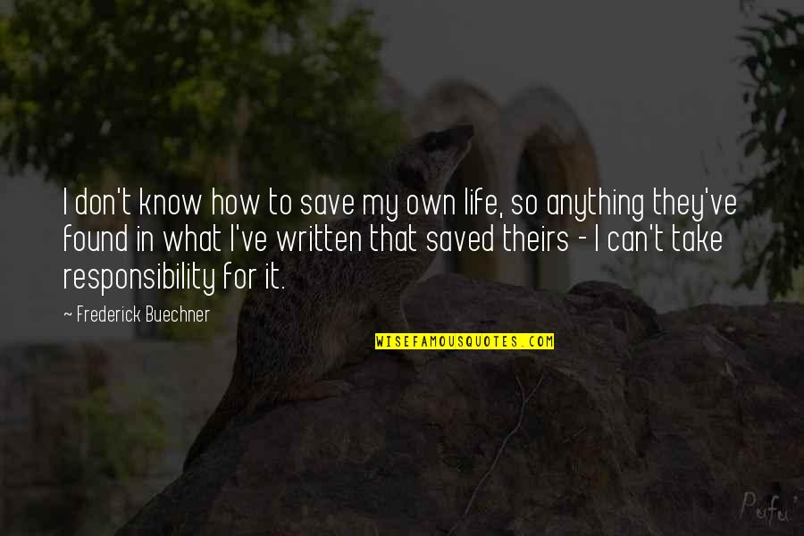 Saved Life Quotes By Frederick Buechner: I don't know how to save my own