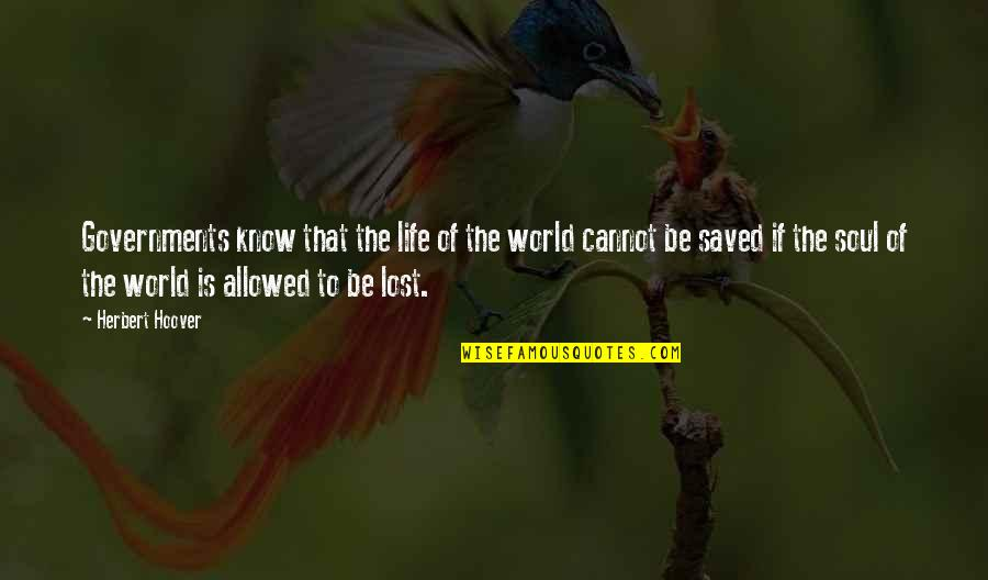 Saved Life Quotes By Herbert Hoover: Governments know that the life of the world