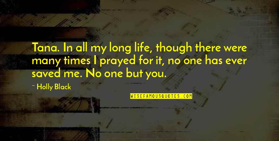 Saved Life Quotes By Holly Black: Tana. In all my long life, though there