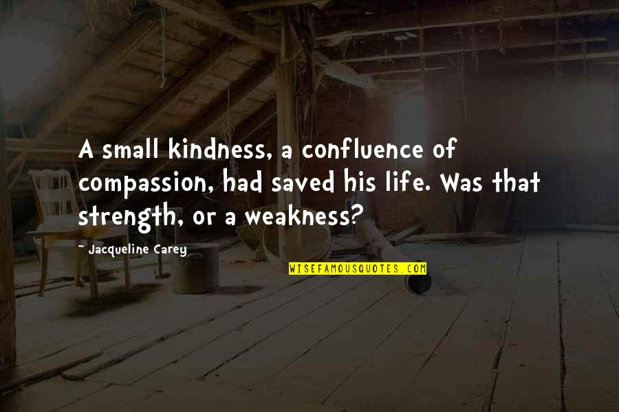 Saved Life Quotes By Jacqueline Carey: A small kindness, a confluence of compassion, had