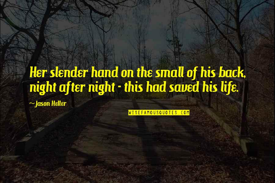 Saved Life Quotes By Jason Heller: Her slender hand on the small of his