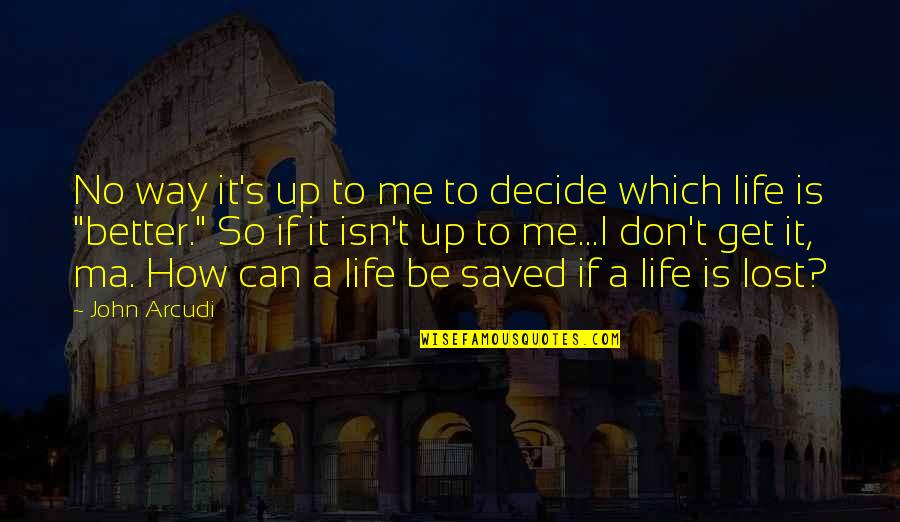 Saved Life Quotes By John Arcudi: No way it's up to me to decide