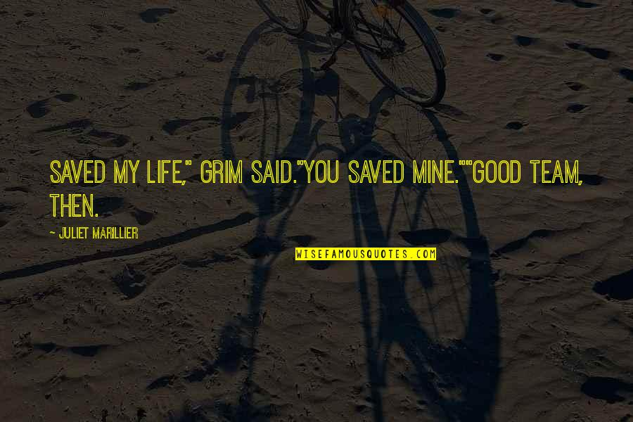 """Saved Life Quotes By Juliet Marillier: Saved my life,"""" Grim said.""""You saved mine.""""""""Good team,"""