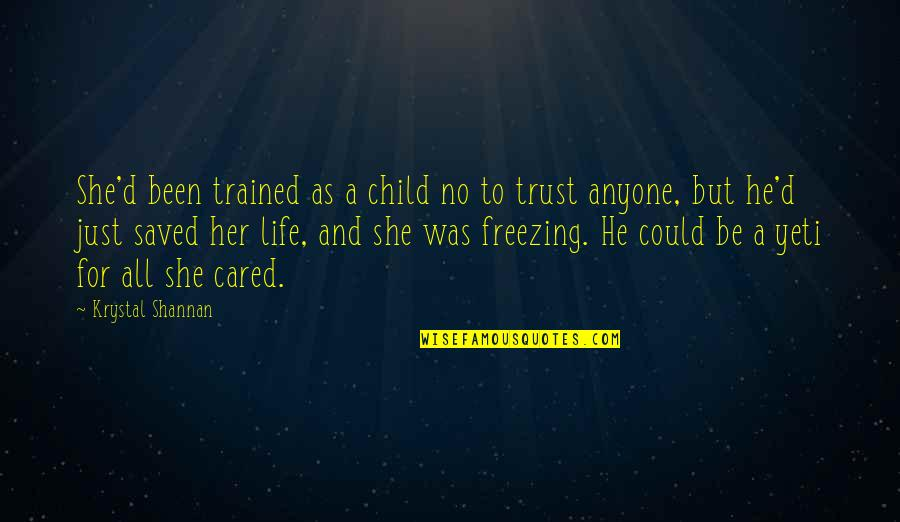 Saved Life Quotes By Krystal Shannan: She'd been trained as a child no to