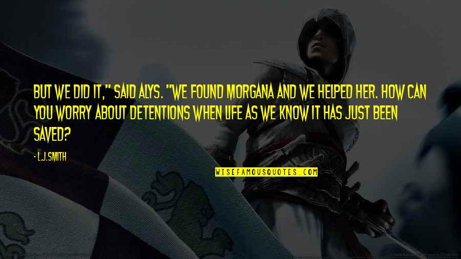 """Saved Life Quotes By L.J.Smith: But we did it,"""" said Alys. """"We found"""