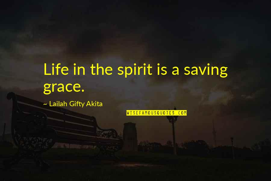 Saved Life Quotes By Lailah Gifty Akita: Life in the spirit is a saving grace.