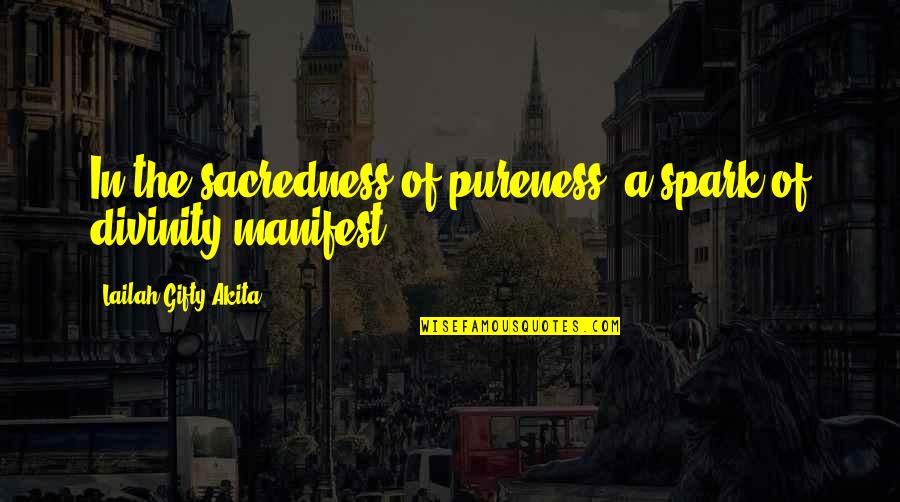Saved Life Quotes By Lailah Gifty Akita: In the sacredness of pureness; a spark of