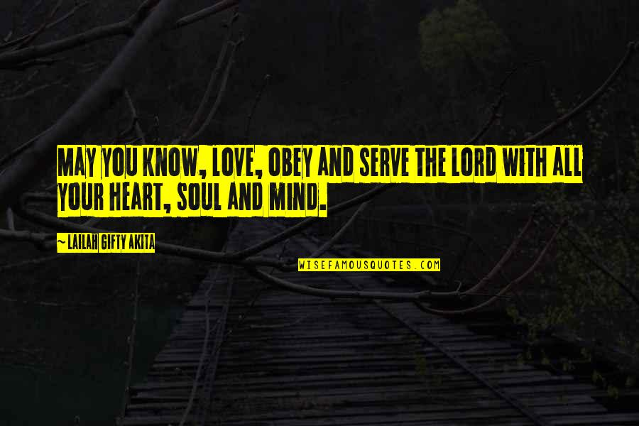 Saved Life Quotes By Lailah Gifty Akita: May you know, love, obey and serve the