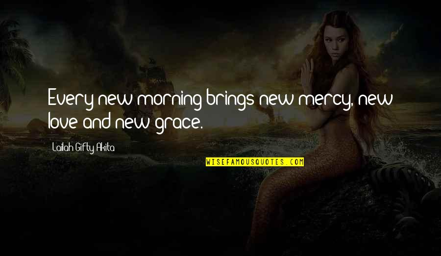Saved Life Quotes By Lailah Gifty Akita: Every new morning brings new mercy, new love