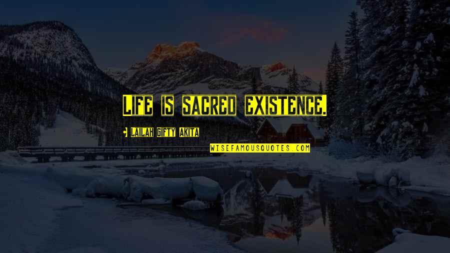 Saved Life Quotes By Lailah Gifty Akita: Life is sacred existence.