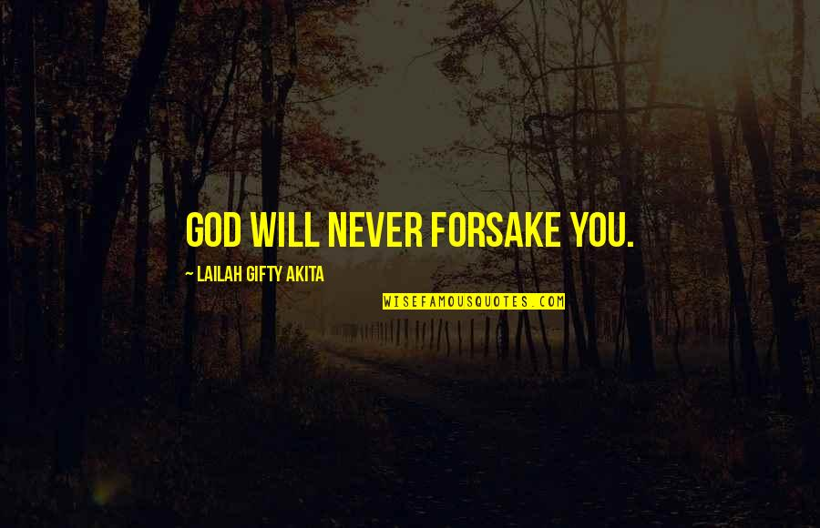 Saved Life Quotes By Lailah Gifty Akita: God will never forsake you.