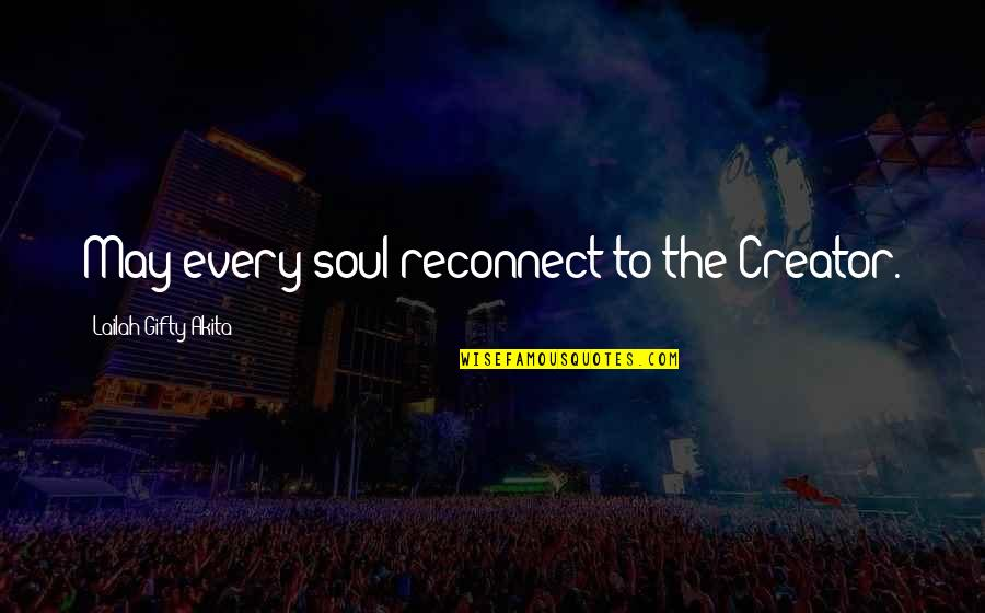 Saved Life Quotes By Lailah Gifty Akita: May every soul reconnect to the Creator.