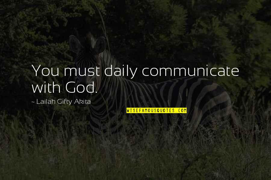 Saved Life Quotes By Lailah Gifty Akita: You must daily communicate with God.