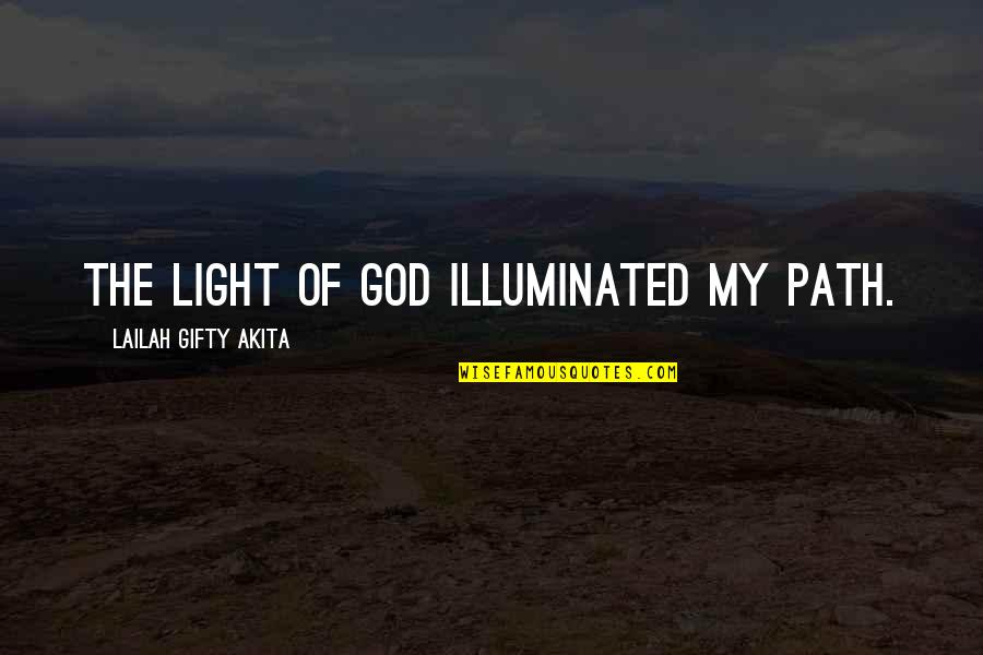 Saved Life Quotes By Lailah Gifty Akita: The light of God illuminated my path.