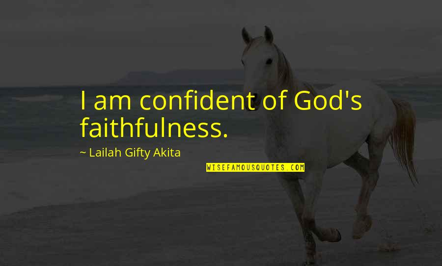 Saved Life Quotes By Lailah Gifty Akita: I am confident of God's faithfulness.