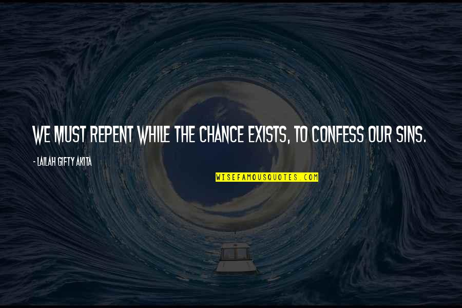 Saved Life Quotes By Lailah Gifty Akita: We must repent while the chance exists, to