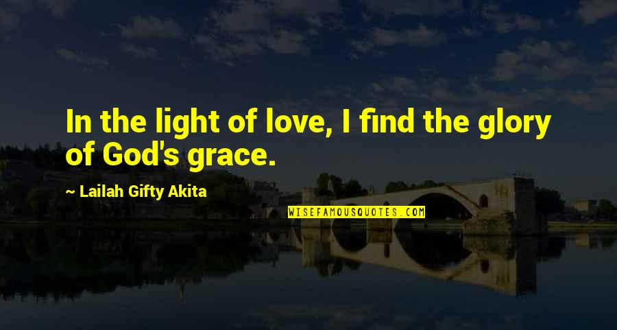 Saved Life Quotes By Lailah Gifty Akita: In the light of love, I find the
