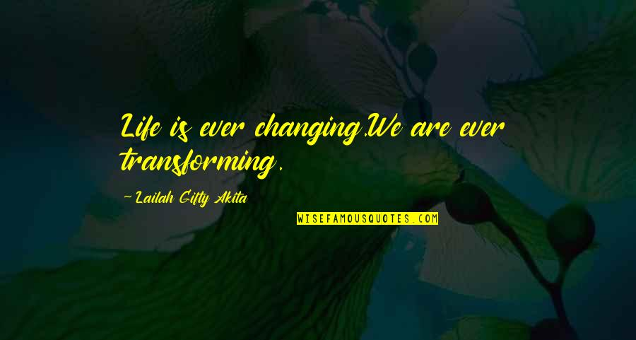 Saved Life Quotes By Lailah Gifty Akita: Life is ever changing.We are ever transforming.