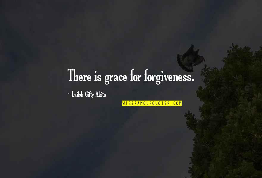 Saved Life Quotes By Lailah Gifty Akita: There is grace for forgiveness.