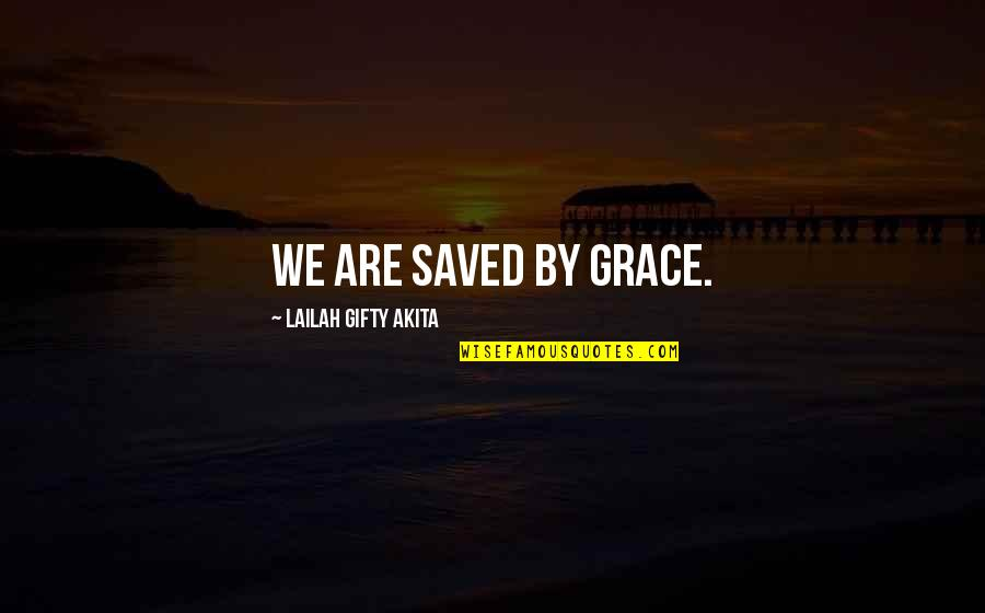Saved Life Quotes By Lailah Gifty Akita: We are saved by grace.