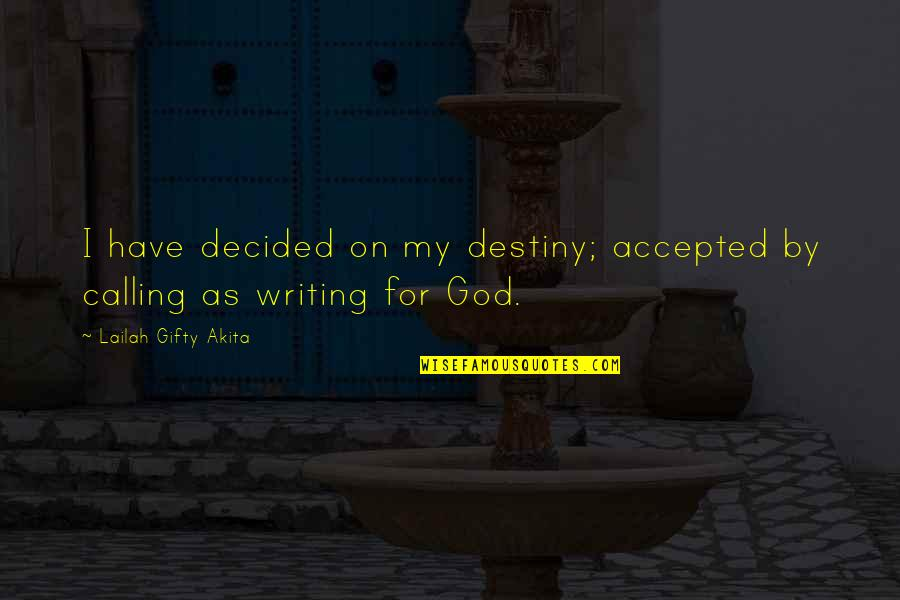 Saved Life Quotes By Lailah Gifty Akita: I have decided on my destiny; accepted by