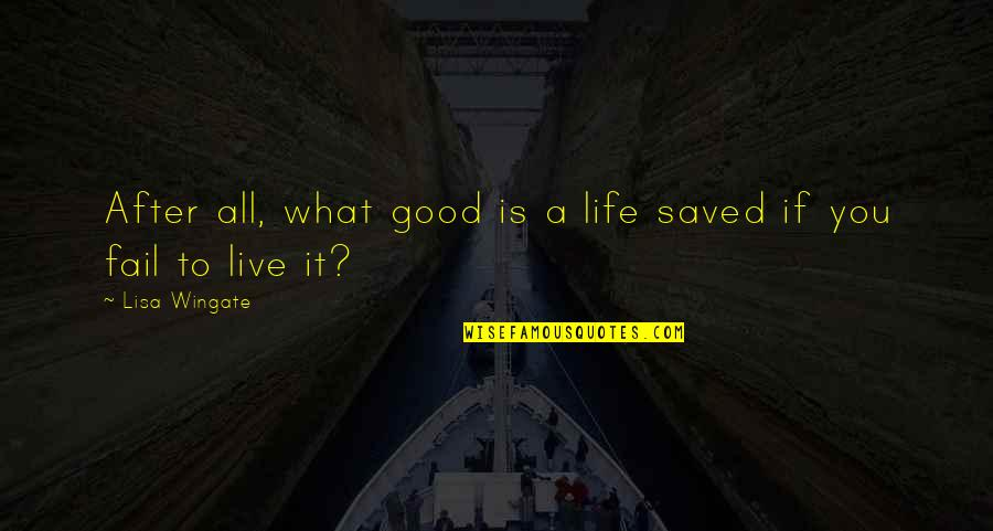Saved Life Quotes By Lisa Wingate: After all, what good is a life saved