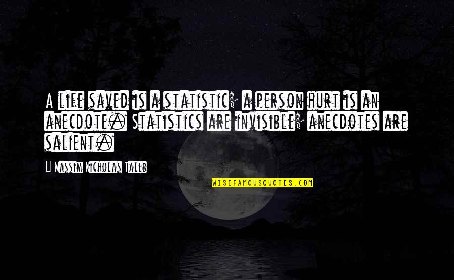 Saved Life Quotes By Nassim Nicholas Taleb: A life saved is a statistic; a person