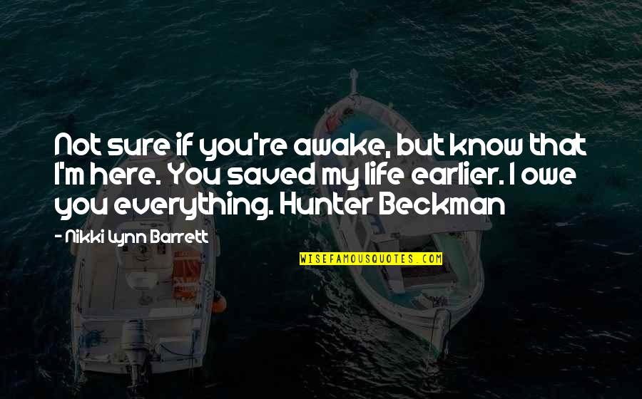 Saved Life Quotes By Nikki Lynn Barrett: Not sure if you're awake, but know that