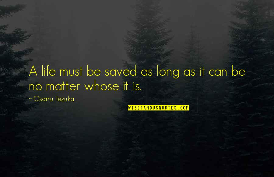 Saved Life Quotes By Osamu Tezuka: A life must be saved as long as